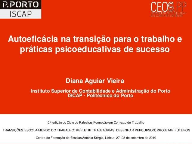 Autoeficácia na transição para o trabalho e práticas psicoeducativas de sucesso Diana Aguiar Vieira Instituto Superior de ...
