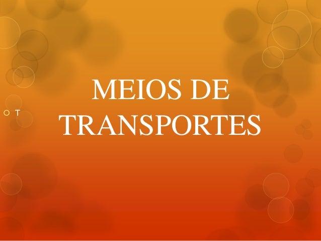 MEIOS DETRANSPORTES T