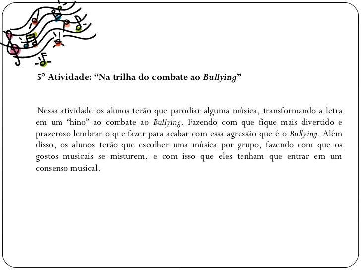 """5° Atividade: """"Na trilha do combate ao Bullying""""Nessa atividade os alunos terão que parodiar alguma música, transformando ..."""