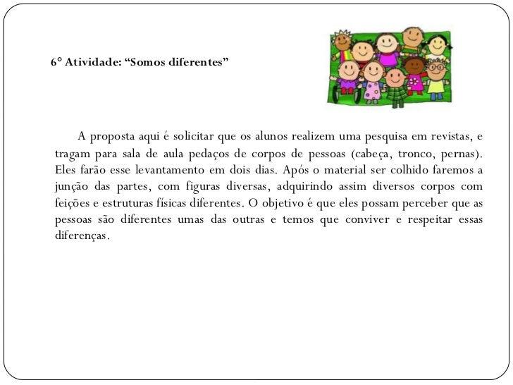 """6° Atividade: """"Somos diferentes""""     A proposta aqui é solicitar que os alunos realizem uma pesquisa em revistas, etragam ..."""