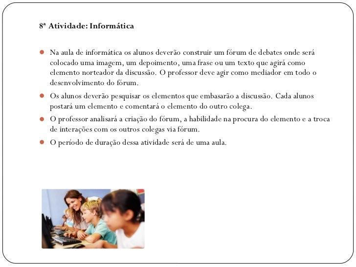 8ª Atividade: Informática Na aula de informática os alunos deverão construir um fórum de debates onde será  colocado uma ...