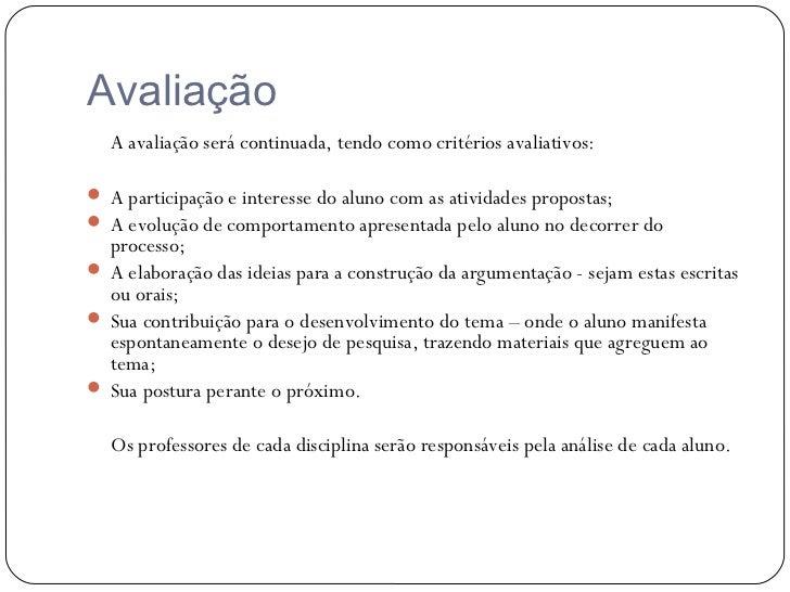 Avaliação  A avaliação será continuada, tendo como critérios avaliativos: A participação e interesse do aluno com as ativ...