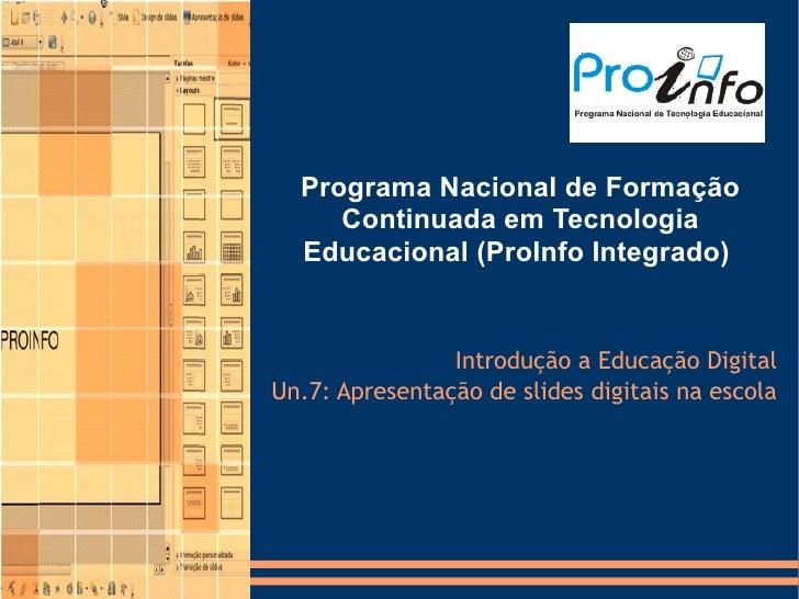 Programa Nacional de Formação      Continuada em Tecnologia   Educacional (ProInfo Integrado)                   Introdução...
