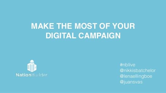 MAKE THE MOST OF YOUR ! DIGITAL CAMPAIGN #nblive @nikkisbatchelor @lenaellingboe @juansvas