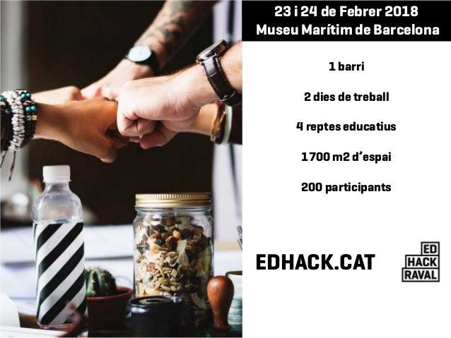 1 barri 2 dies de treball 4 reptes educatius 1700 m2 d'espai 200 participants 23 i 24 de Febrer 2018 Museu Marítim de Barc...