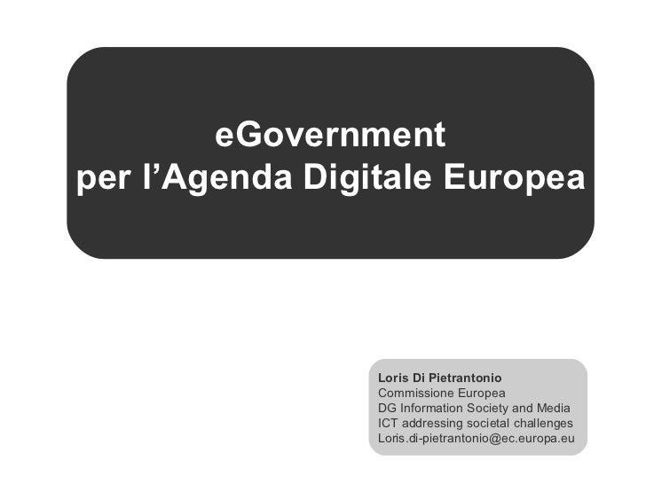 eGovernment per l'Agenda Digitale Europea Loris Di Pietrantonio Commissione Europea DG Information Society and Media ICT a...
