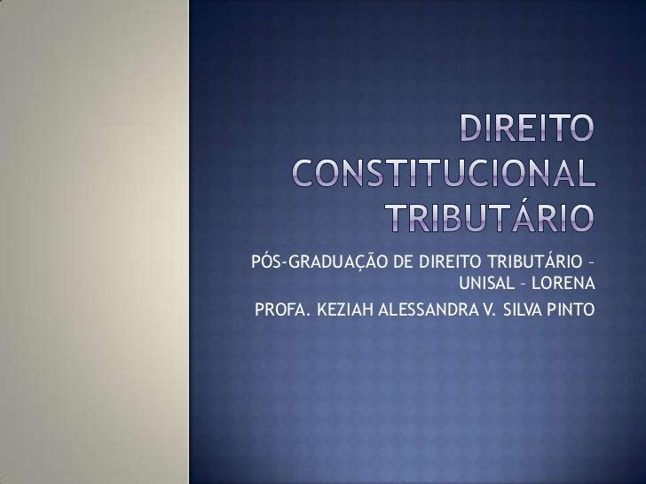 PÓS-GRADUAÇÃO DE DIREITO TRIBUTÁRIO –                      UNISAL – LORENAPROFA. KEZIAH ALESSANDRA V. SILVA PINTO