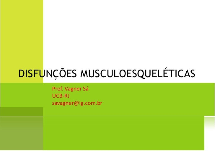 DISFUNÇÕESMUSCULOESQUELÉTICAS     Prof. Vagner Sá     UCB-RJ     savagner@ig.com.br