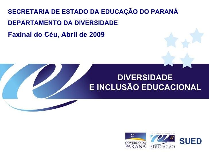 DIVERSIDADE E INCLUSÃO EDUCACIONAL SECRETARIA DE ESTADO DA EDUCAÇÃO DO PARANÁ DEPARTAMENTO DA DIVERSIDADE Faxinal do Céu, ...