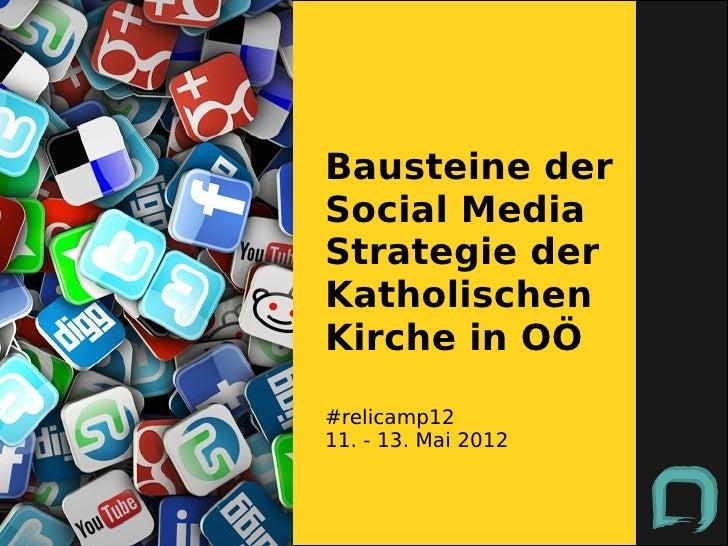 Bausteine derSocial MediaStrategie derKatholischenKirche in OÖ#relicamp1211. - 13. Mai 2012