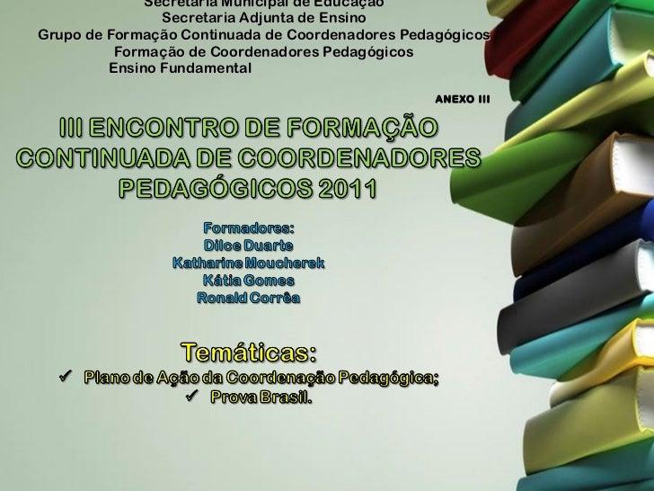 Secretaria Municipal de Educação Secretaria Adjunta de Ensino Grupo de Formação Continuada de Coordenadores Pedagógicos Fo...