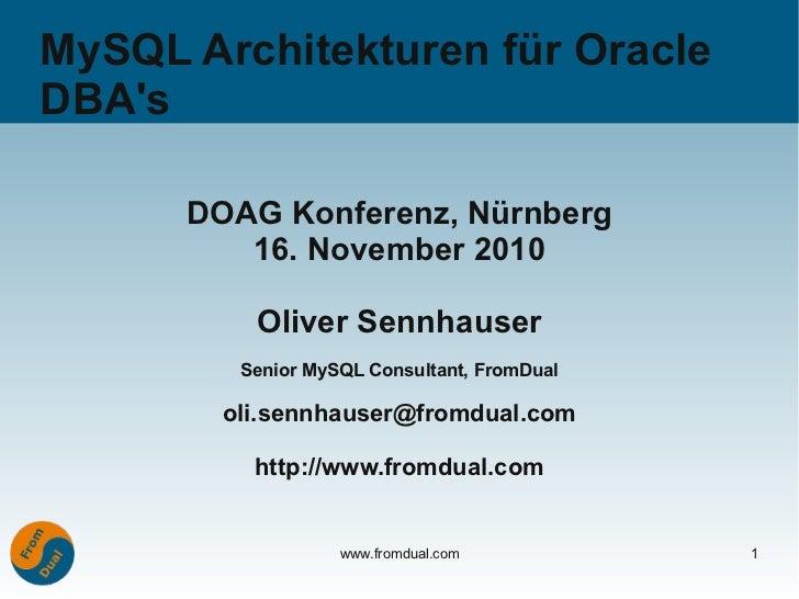MySQL Architekturen für OracleDBAs      DOAG Konferenz, Nürnberg         16. November 2010          Oliver Sennhauser     ...