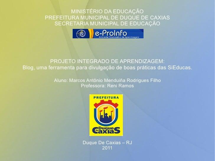MINISTÉRIO DA EDUCAÇÃO PREFEITURA MUNICIPAL DE DUQUE DE CAXIAS SECRETARIA MUNICIPAL DE EDUCAÇÃO PROJETO INTEGRADO DE APREN...