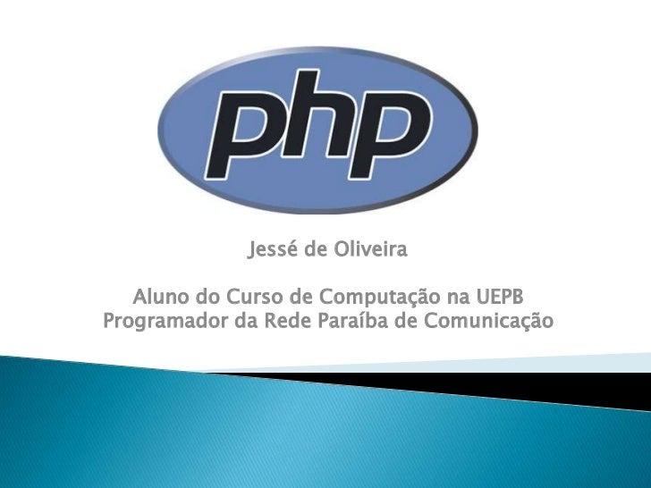 Jessé de Oliveira   Aluno do Curso de Computação na UEPBProgramador da Rede Paraíba de Comunicação