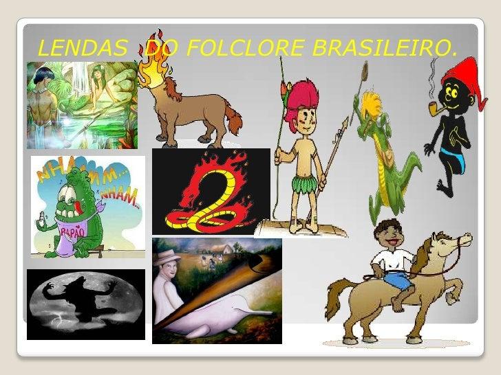 LENDAS  DO FOLCLORE BRASILEIRO.<br />