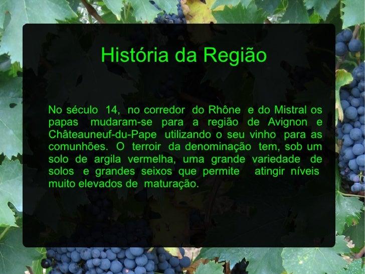 História da RegiãoNo século 14, no corredor do Rhône e do Mistral ospapas mudaram-se para a região de Avignon eChâteauneuf...