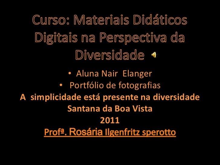 Moodle SECAD UFPelCurso: Materiais Didáticos Digitais na Perspectiva da Diversidade<br />Aluna Nair  Elanger<br /> Portfól...