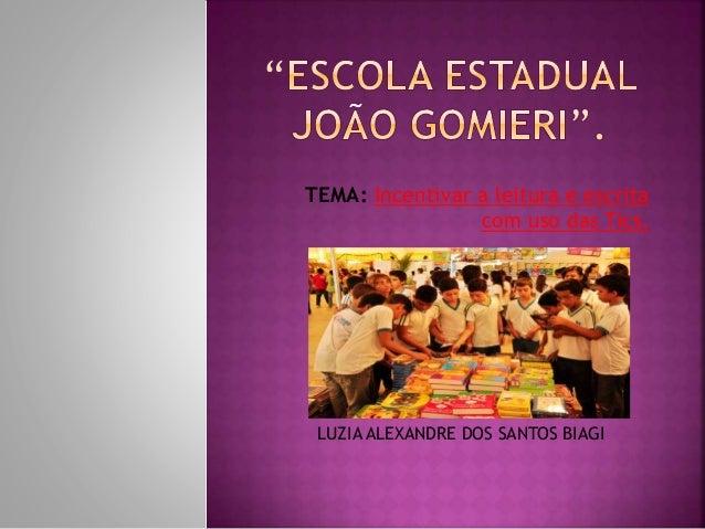 TEMA: Incentivar a leitura e escrita com uso das Tics.  LUZIA ALEXANDRE DOS SANTOS BIAGI
