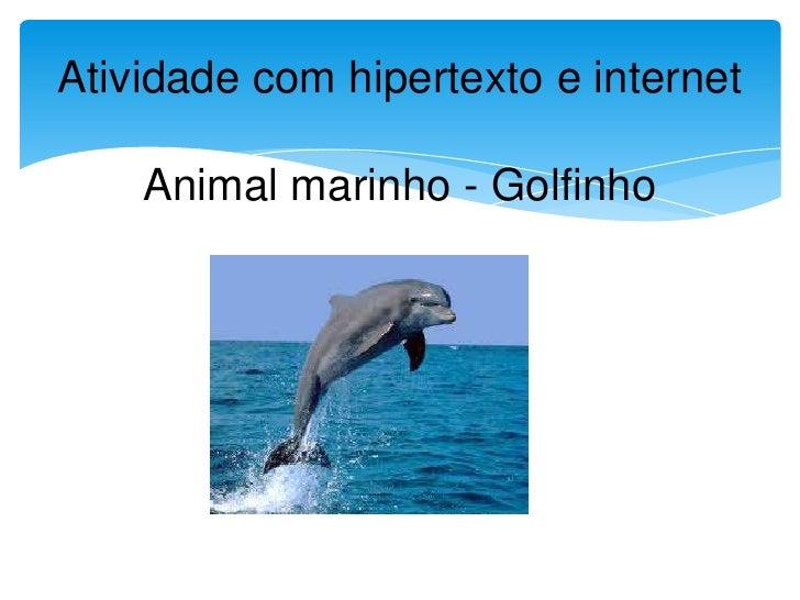 Atividade com hipertexto e internet    Animal marinho - Golfinho
