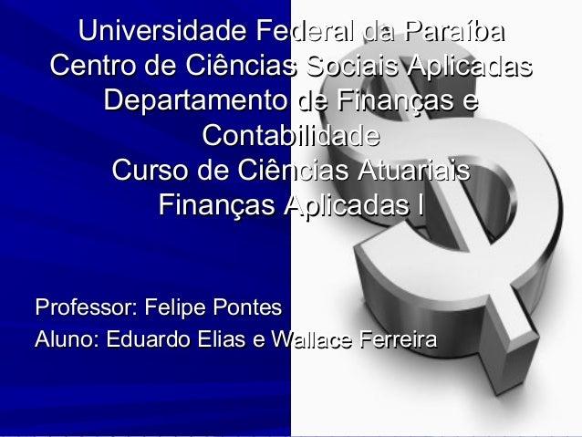 Universidade Federal da Paraíba Centro de Ciências Sociais Aplicadas Departamento de Finanças e Contabilidade Curso de Ciê...