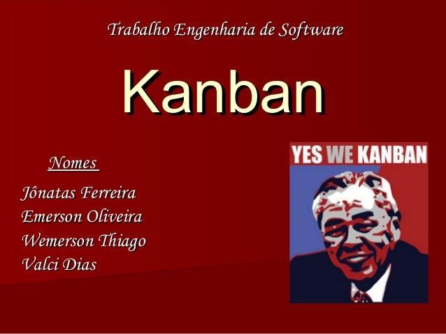 KanbanKanban Trabalho Engenharia de SoftwareTrabalho Engenharia de Software NomesNomes Jônatas FerreiraJônatas Ferreira Em...