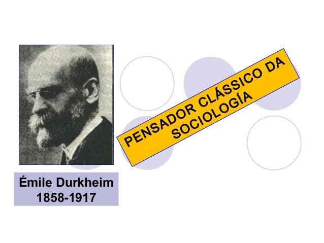 PENSADORCLÁSSICODASOCIOLOGÍAÉmile Durkheim1858-1917