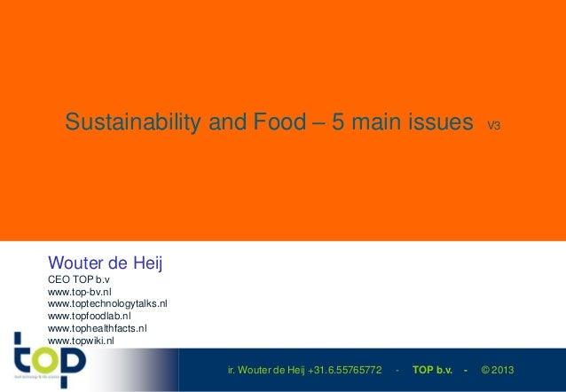 ir. Wouter de Heij +31.6.55765772 - TOP b.v. - © 2013Sustainability and Food – 5 main issues V3Wouter de HeijCEO TOP b.vww...
