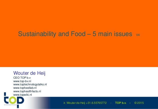 ir. Wouter de Heij +31.6.55765772 - TOP b.v. - © 2015 Sustainability and Food – 5 main issues V4 Wouter de Heij CEO TOP b....