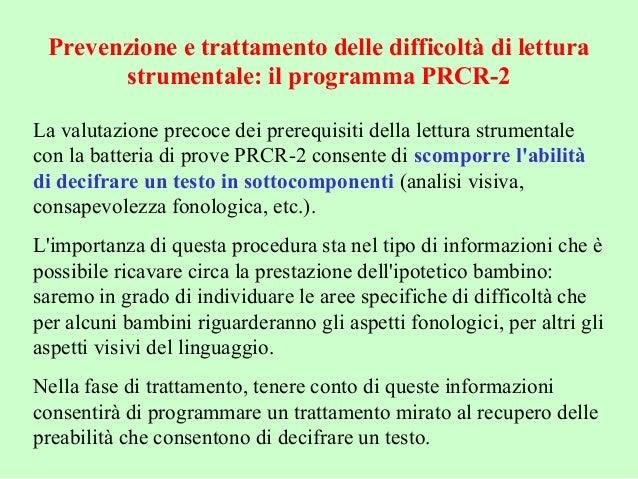 Prevenzione e trattamento delle difficoltà di lettura strumentale: il programma PRCR-2 La valutazione precoce dei prerequi...