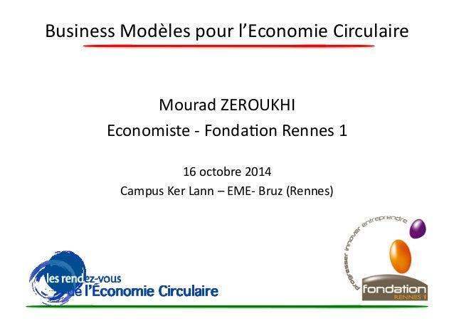 Business  Modèles  pour  l'Economie  Circulaire  Mourad  ZEROUKHI  Economiste  -‐  Fonda?on  Rennes  1  16  octobre  2014...