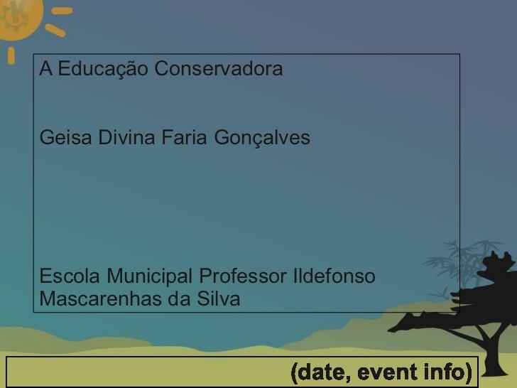 A Educação Conservadora                      Geisa Divina Faria Gonçalves                                    ...