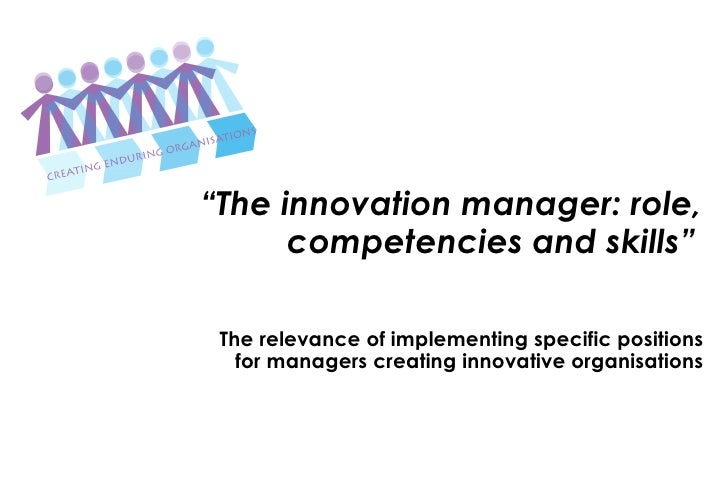 """The innovation manager: role, competencies and skills"" - The relevance of implementing specific positions for managers cr..."