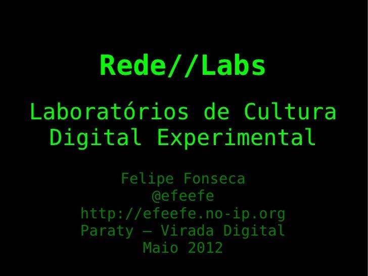 Rede//LabsLaboratórios de Cultura Digital Experimental        Felipe Fonseca            @efeefe   http://efeefe.no-ip.org ...