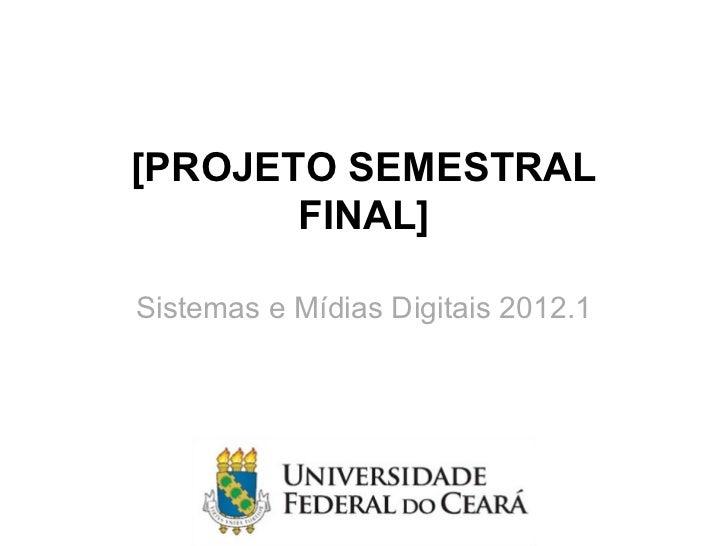 [PROJETO SEMESTRAL       FINAL]Sistemas e Mídias Digitais 2012.1