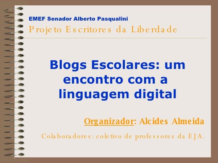 EMEF Senador Alberto Pasqualini   Projeto Escritores da Liberdade Organizador : Alcides Almeida Colaboradores: coletivo de...