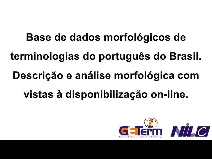 Base de dados morfológicos de terminologias do português do Brasil. Descrição e análise morfológica com vistas à disponibi...