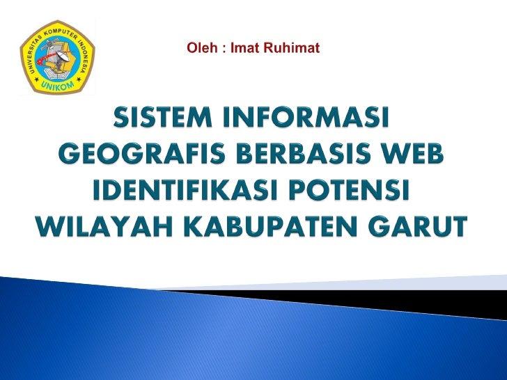    Sulitnya mendapatkan informasi mengenai     potensi wilayah yang ada di Kabupaten Garut    Beberapa potensi berkualit...