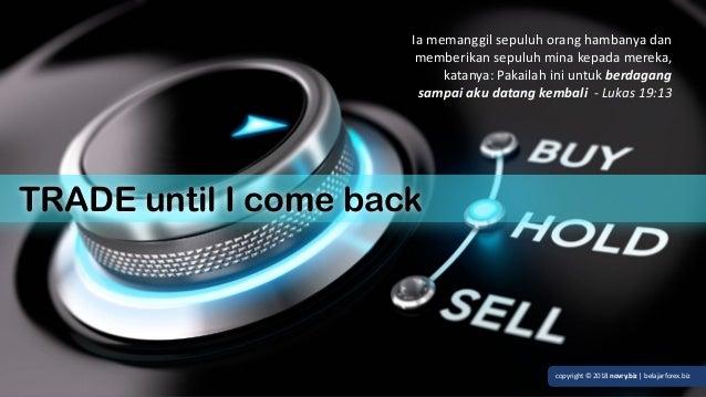 novry simanjuntak | www.belajarforex.biz TRADE until I come back Iamemanggilsepuluhoranghambanyadan memberikansepul...