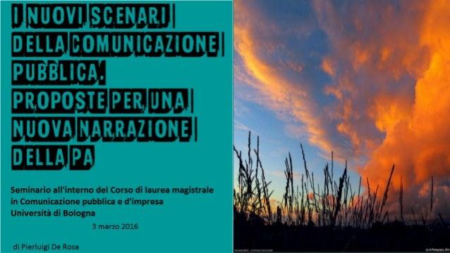 I nuovi scenari della comunicazione pubblica: proposte per una nuova narrazione della PA • Dove siamo/1: contesto interno,...
