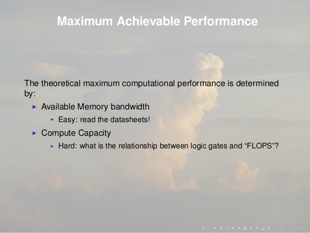 Maximum Achievable Performance The theoretical maximum computational performance is determined by: Available Memory bandwi...