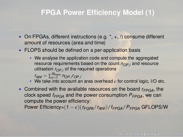 FPGA Power Efficiency Model (1) On FPGAs, different instructions (e.g. *, +, /) consume different amount of resources (area...