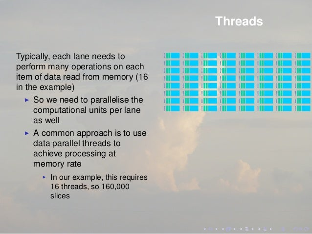 Threads Typically, each lane needs to perform many operations on each item of data read from memory (16 in the example) So...
