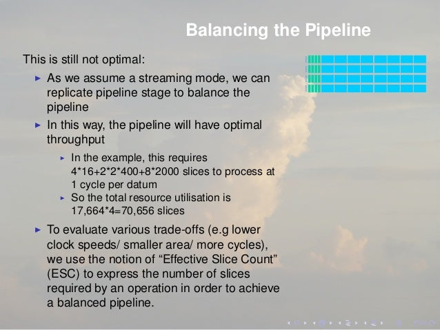 Balancing the Pipeline This is still not optimal: As we assume a streaming mode, we can replicate pipeline stage to balanc...