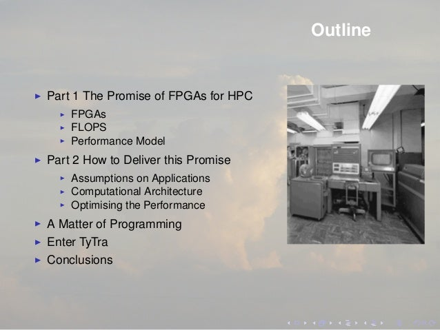 Outline Part 1 The Promise of FPGAs for HPC FPGAs FLOPS Performance Model Part 2 How to Deliver this Promise Assumptions o...