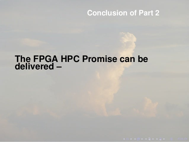 Conclusion of Part 2 The FPGA HPC Promise can be delivered –