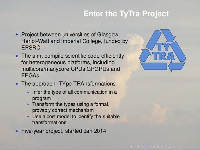 Enter the TyTra Project Project between universities of Glasgow, Heriot-Watt and Imperial College, funded by EPSRC The aim...