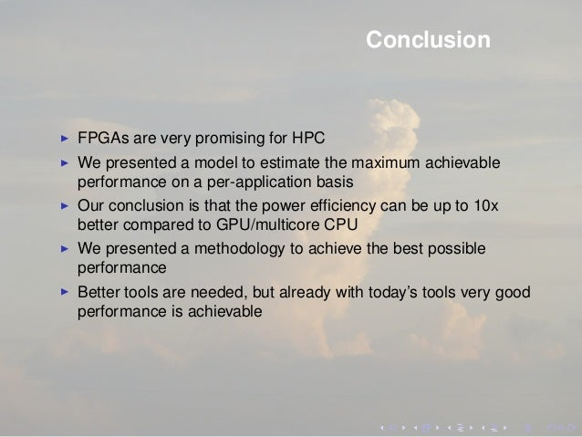 Conclusion FPGAs are very promising for HPC We presented a model to estimate the maximum achievable performance on a per-a...
