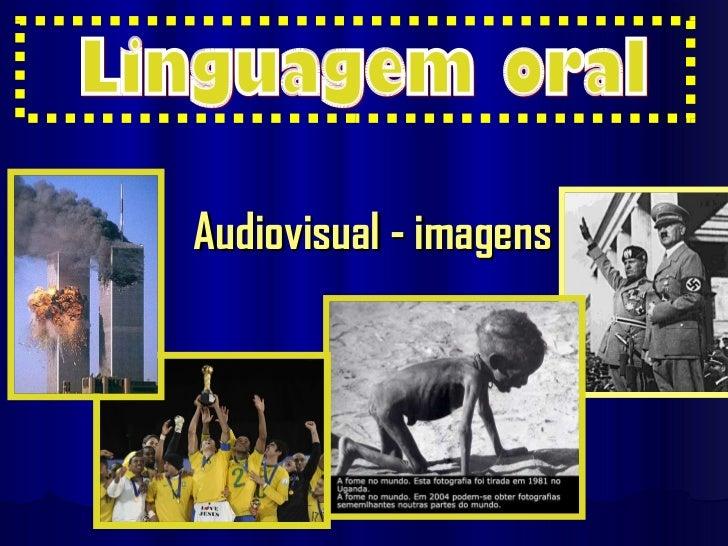 Audiovisual - imagens Linguagem oral