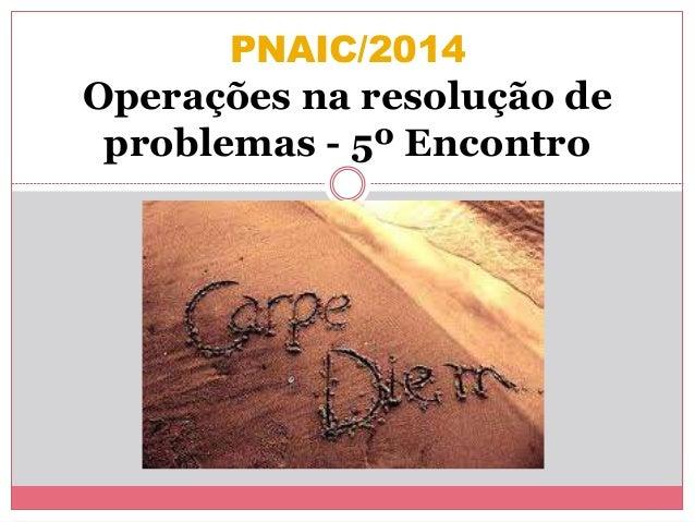 PNAIC/2014  Operações na resolução de  problemas - 5º Encontro