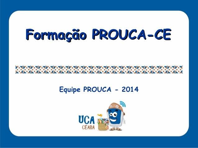 IntroduçãoIntrodução  lalala  lalala  lalala Formação PROUCA-CEFormação PROUCA-CE Equipe PROUCA - 2014